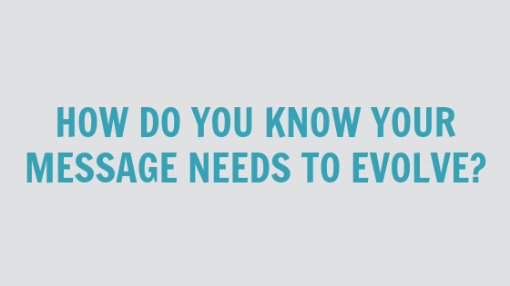 How Do You Know Your Message Needs To Evolve?