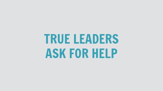 True Leaders Ask for Help [VIDEO]