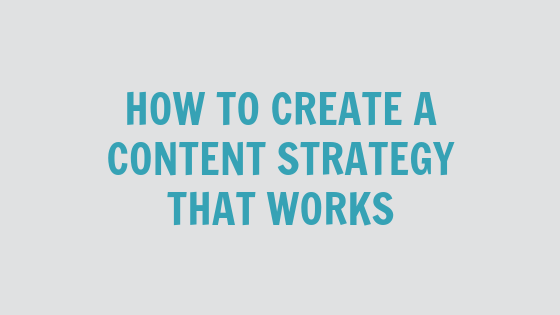 How to Create a Content Strategy that Works