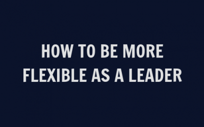 Learn How to be More Flexible as a Leader [Video]