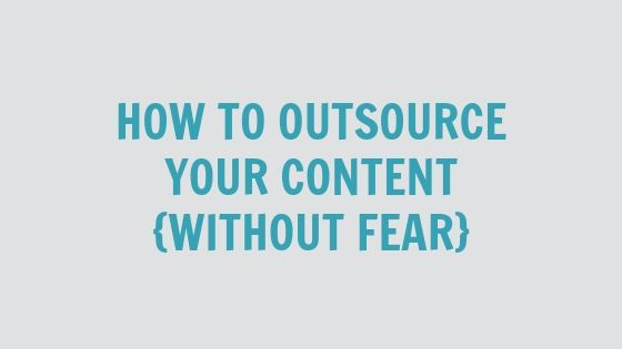 How to Outsource Your Content {without fear}