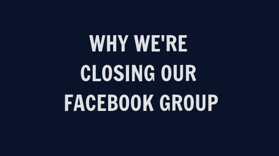 Why We're Closing Our Facebook Group