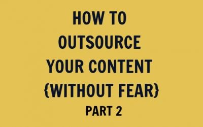 How to Outsource Your Content {without fear}, Part 2