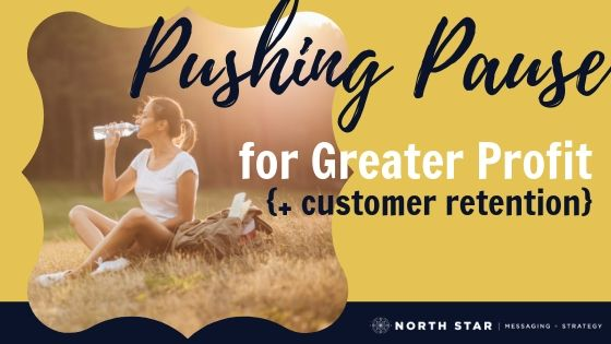 Pushing Pause for Greater Profit {+ customer retention}