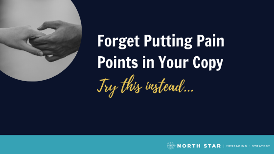 Forget Pain Points in Your Copy: Try This Instead