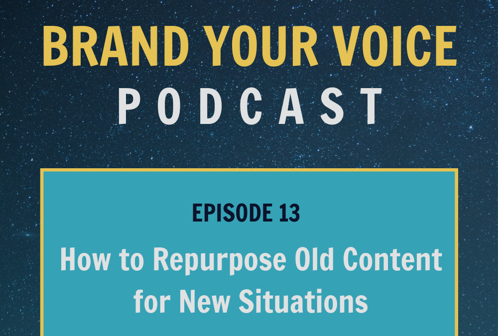 EPISODE 13: How to Repurpose Old Content for New Situations