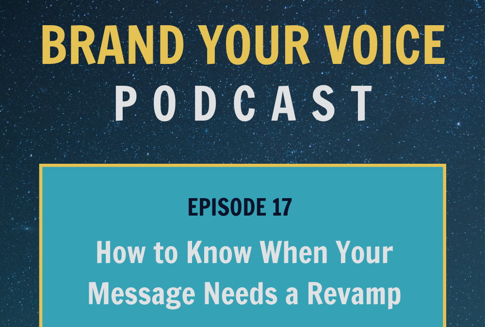 EPISODE 17: How to Know When Your Message Needs a Revamp