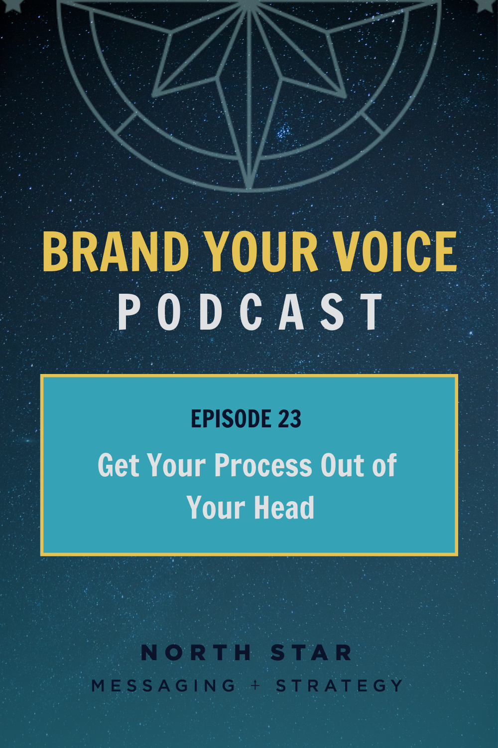 EPISODE 23: Get Your Process Out of Your Head