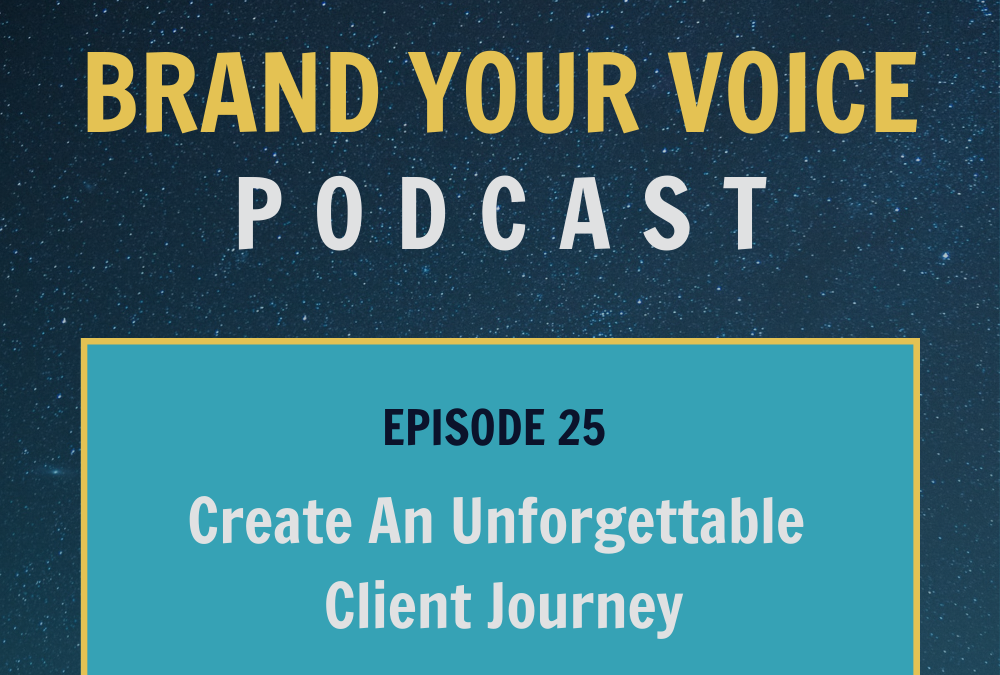 EPISODE 25: Create An Unforgettable Client Journey