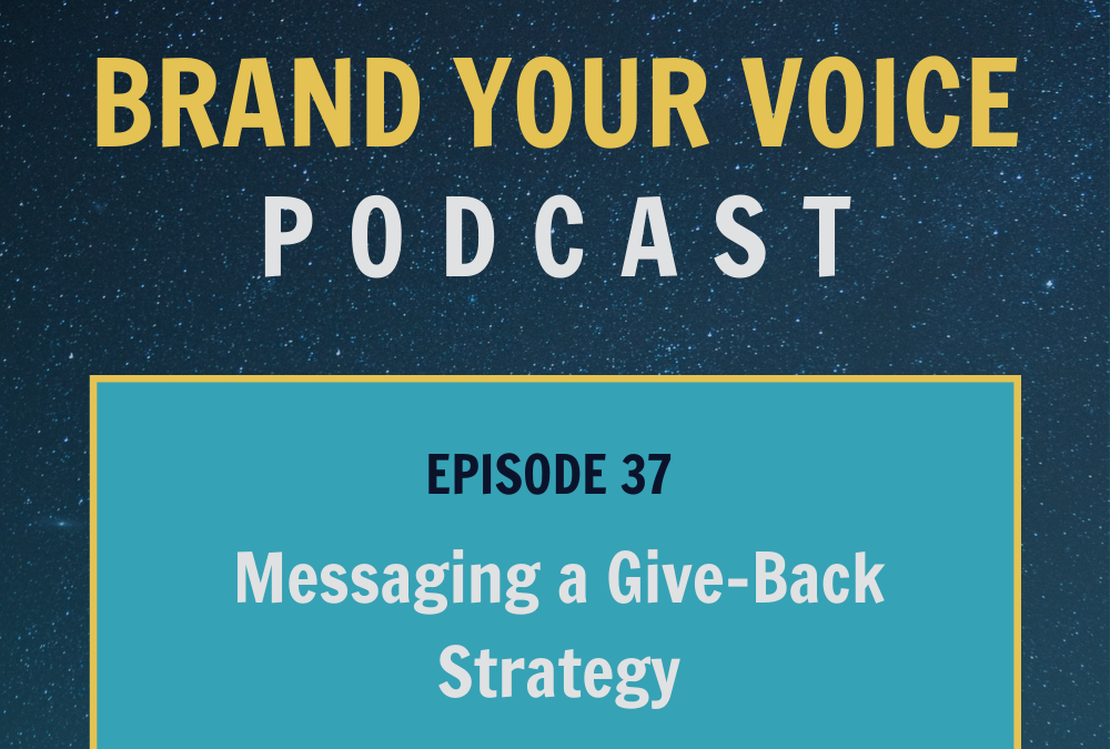EPISODE 37: Messaging a Give-Back Strategy