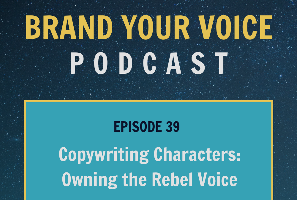 EPISODE 39: Copywriting Characters: Owning the Rebel Voice