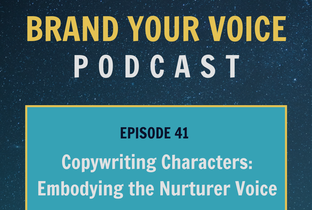 EPISODE 41: Copywriting Characters: Embodying the Nurturer Voice
