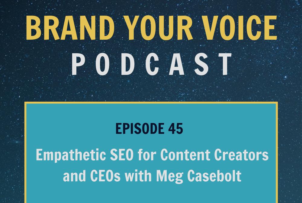 EPISODE 45: Empathetic SEO for Content Creators and CEOs with Meg Casebolt