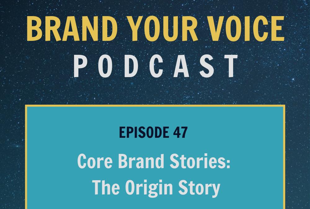EPISODE 47: Core Brand Stories: The Origin Story