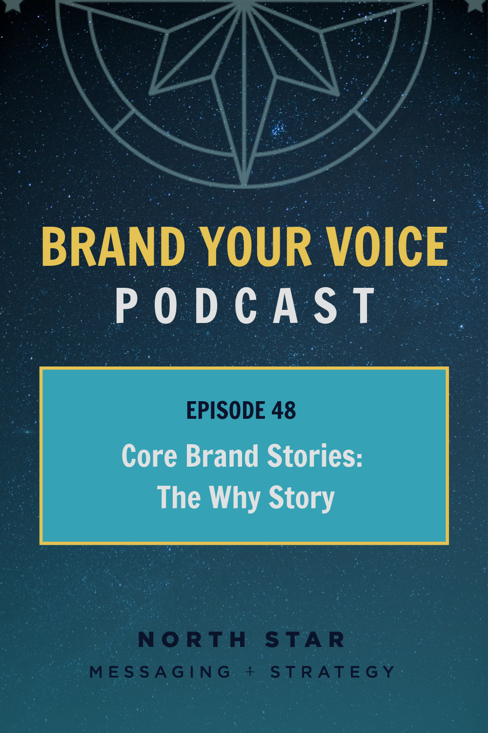 EPISODE 48: Core Brand Stories: The Why Story
